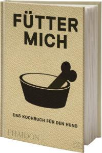 Fütter mich - das Kochbuch für den Hund